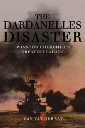 The Dardanelles Disaster by Dan van der Vat