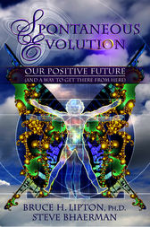 Spontaneous Evolution by Bruce Lipton