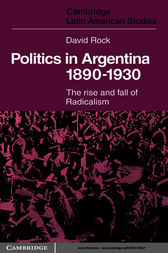 Politics in Argentina, 1890–1930 by David Rock