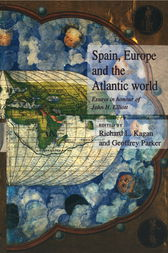 Spain, Europe and the Atlantic by Richard L. Kagan