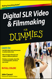 Digital SLR Video and Filmmaking For Dummies by John Carucci