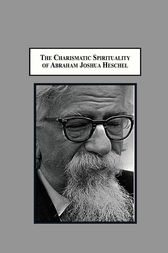 The Charismatic Spirituality of Abraham Joshua Heschel