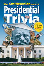 The Smithsonian Book of Presidential Trivia by Smithsonian Institution;  Amy Pastan