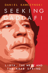 Seeking Gaddafi by Daniel Kawczynski