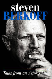 Tales from An Actor's Life by Steven Berkoff