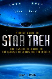 A Brief Guide to Star Trek by Brian J. Robb