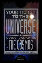Your Ticket to the Universe by Kimberly K. Arcand