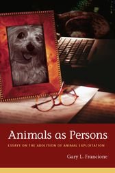 Animals as Persons by Gary L. Francione