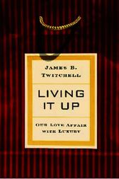 Living It Up by James B. Twitchell
