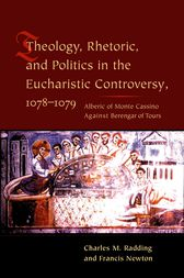 Theology, Rhetoric, and Politics in the Eucharistic Controversy, 1078-1079 by Charles Radding