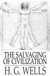 The Salvaging of Civilization by H. G. Wells