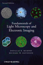 Fundamentals of Light Microscopy and Electronic Imaging by Douglas B. Murphy