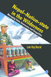 Nepal - Nation-State in the Wilderness by Lok Raj Baral