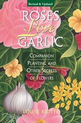 Roses Love Garlic by Louise Riotte