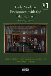 Early Modern Encounters with the Islamic East by Sabine Lucia Müller
