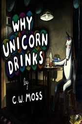 Why Unicorn Drinks by C. W. Moss