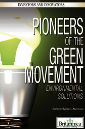 Pioneers of the Green Movement by Britannica Educational Publishing;  Michael Anderson