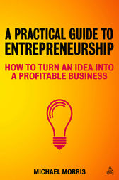 A Practical Guide to Entrepreneurship by Michael J Morris