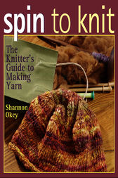 Spin to Knit by Shannon Okey