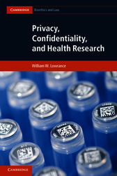 Privacy, Confidentiality, and Health Research by William W. Lowrance