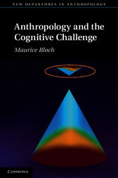 Anthropology and the Cognitive Challenge by Maurice Bloch