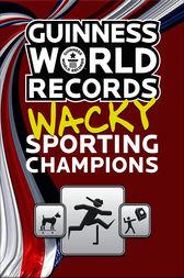 Guinness World Records Wacky Sporting Champions by Guinness World Records