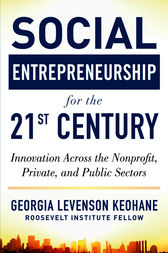 Social Entrepreneurship for the 21st Century: Innovation Across the Nonprofit, Private, and Public Sectors by Georgia Levenson Keohane