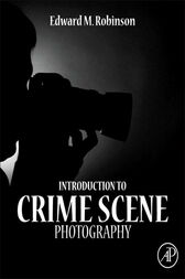 Introduction to Crime Scene Photography by Edward M. Robinson