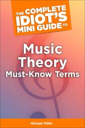 The Complete Idiot's Mini Guide to Music Theory Must-Know Terms