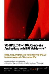 WS-BPEL 2.0 for SOA Composite Applications with IBM WebSphere 7 by Matjaz B. Juric