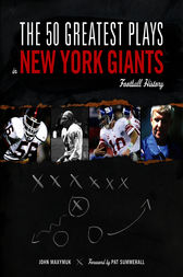 The 50 Greatest Plays in New York Giants Football History by John Maxymuk
