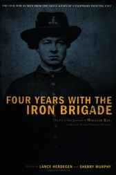 Four Years With The Iron Brigade by Lance Herdegen