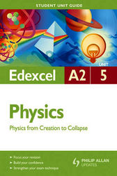 Edexcel A2 Physics Student Unit Guide: Unit 5 Physics from Creation to Collapse by Mike Benn