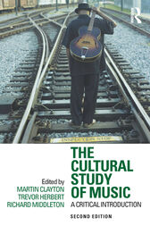 The Cultural Study of Music by Martin Clayton