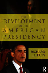 The Development of the American Presidency by Richard J. Ellis