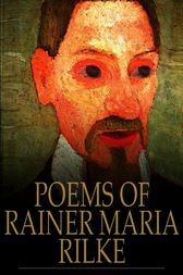 Poems of Rainer Maria Rilke by Ranier Maria Rilke