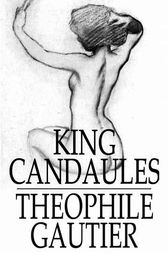 King Candaules by Theophile Gautier