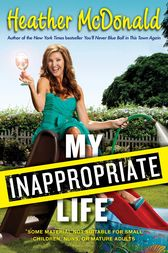 My Inappropriate Life by Heather McDonald