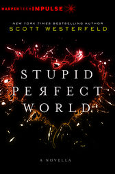Stupid Perfect World by Scott Westerfeld