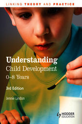 Understanding Child Development: 0-8 Years: Linking Theory and Practice by Jennie Lindon