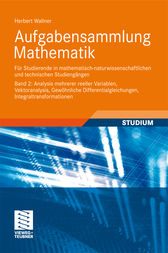 Aufgabensammlung Mathematik. Band 2: Analysis mehrerer reeller Variablen, Vektoranalysis, Gewöhnliche Differentialgleichungen, Integraltransformationen by Herbert Wallner