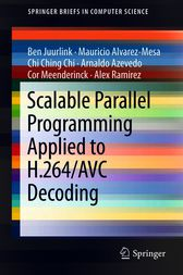 Scalable Parallel Programming Applied to H.264/AVC Decoding by Ben Juurlink