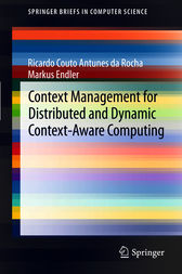 Context Management for Distributed and Dynamic Context-Aware Computing by Ricardo Couto Antunes da Rocha