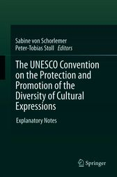 The UNESCO Convention on the Protection and Promotion of the Diversity of Cultural Expressions by Sabine von Schorlemer