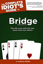 The Complete Idiot's Guide To Bridge, Third Edition by H. Anthony Medley