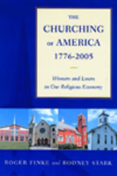 The Churching of America, 1776-2005 by Roger Finke
