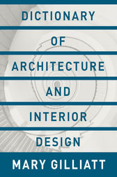 Dictionary of Architecture and Interior Design by Mary Gilliatt