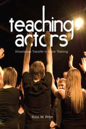 Teaching Actors by Ross W. Prior