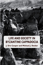 Life and Society in Byzantine Cappadocia by J. Eric Cooper