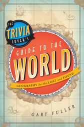 The Trivia Lover's Guide to the World by Gary Fuller